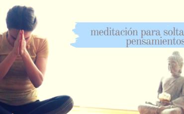 meditación para soltar pensamientos