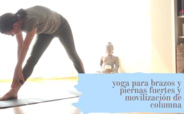 yoga para brazos y piernas fuertes y movilización de columna