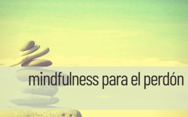 mindfulness para el perdón