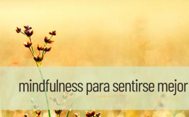 mindfulness para sentirse mejor