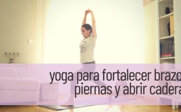 yoga para fortalecer brazos piernas y apertura de caderas