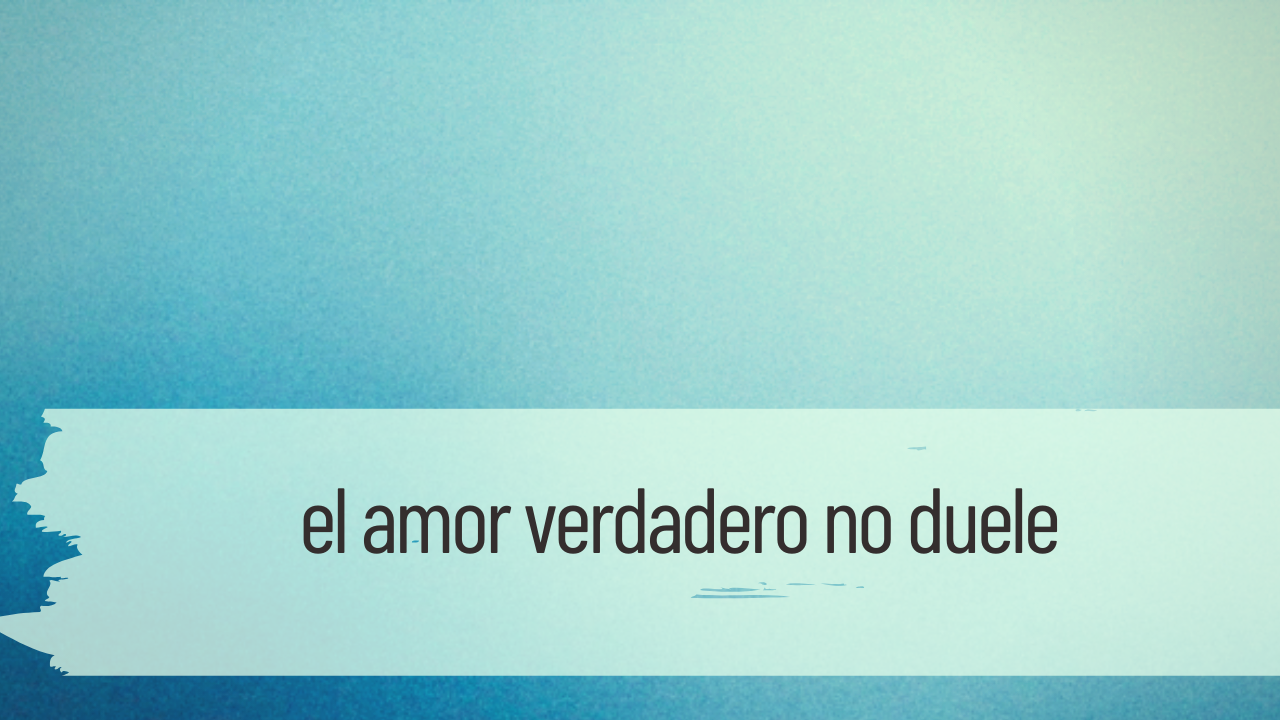 el amor verdadero no duele
