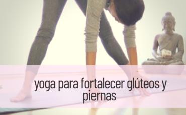 yoga para fortalecer glúteos y piernas