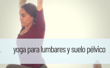 yoga para lumbares y suelo pélvico