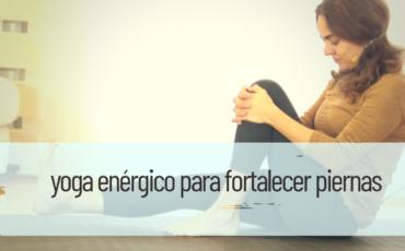 yoga energético para fortalecer piernas