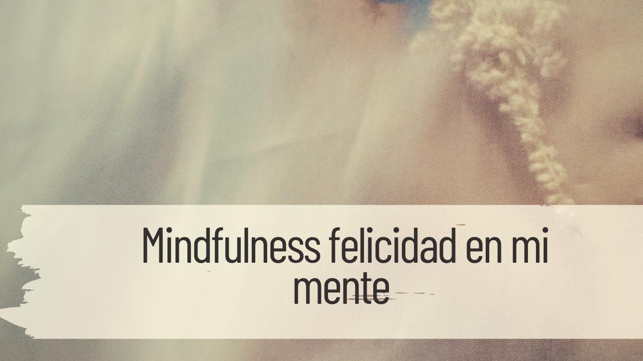mindfulness felicidad en mi mente