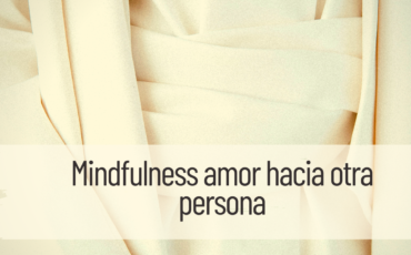 mindfulness amor hacia otra persona