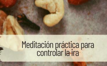 meditación práctica para controlar la ira