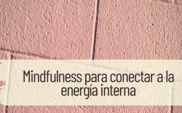 mindfulness para conectar a la energía interna