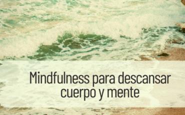 mindfulness para descansar cuerpo y mente