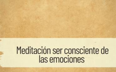 meditación ser consciente de las emociones