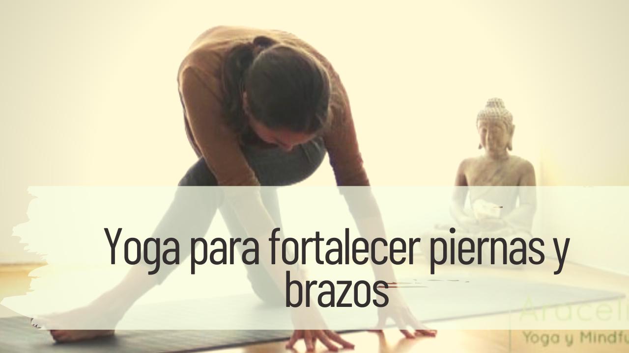 yoga para fortalecer piernas y brazos