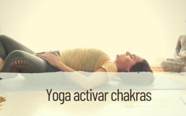 yoga para activar chakras