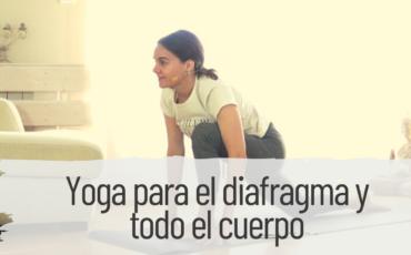 yoga para el diafragma y todo el cuerpo