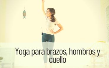 yoga para los brazos, el cuello y los hombros